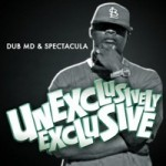 "Dub MD & Spectacula Present ""Unexclusively Exclusive"""
