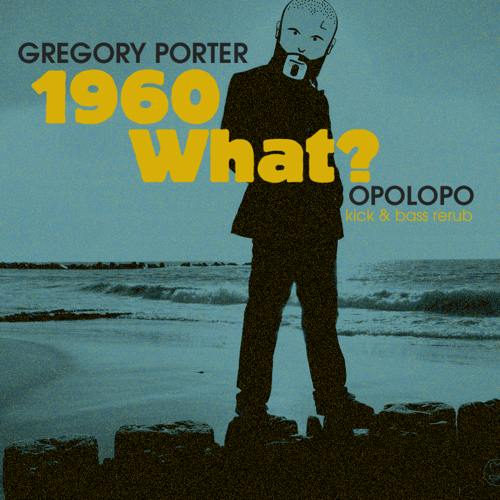 Opolopo's remix of 1960 What? - Gregory Porter