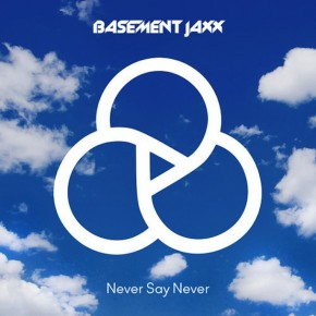 "New Pop House Anthem ""Never Say Never"" from Basement Jaxx"