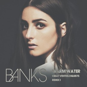 Banks - Warm Water (Beat Ventriloquists Remix)
