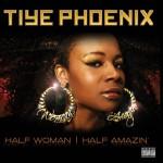 Tiye Phoenix - Half Woman, Half Amazin