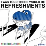 The Shelltoes - I Was Told There Would Be Refreshments